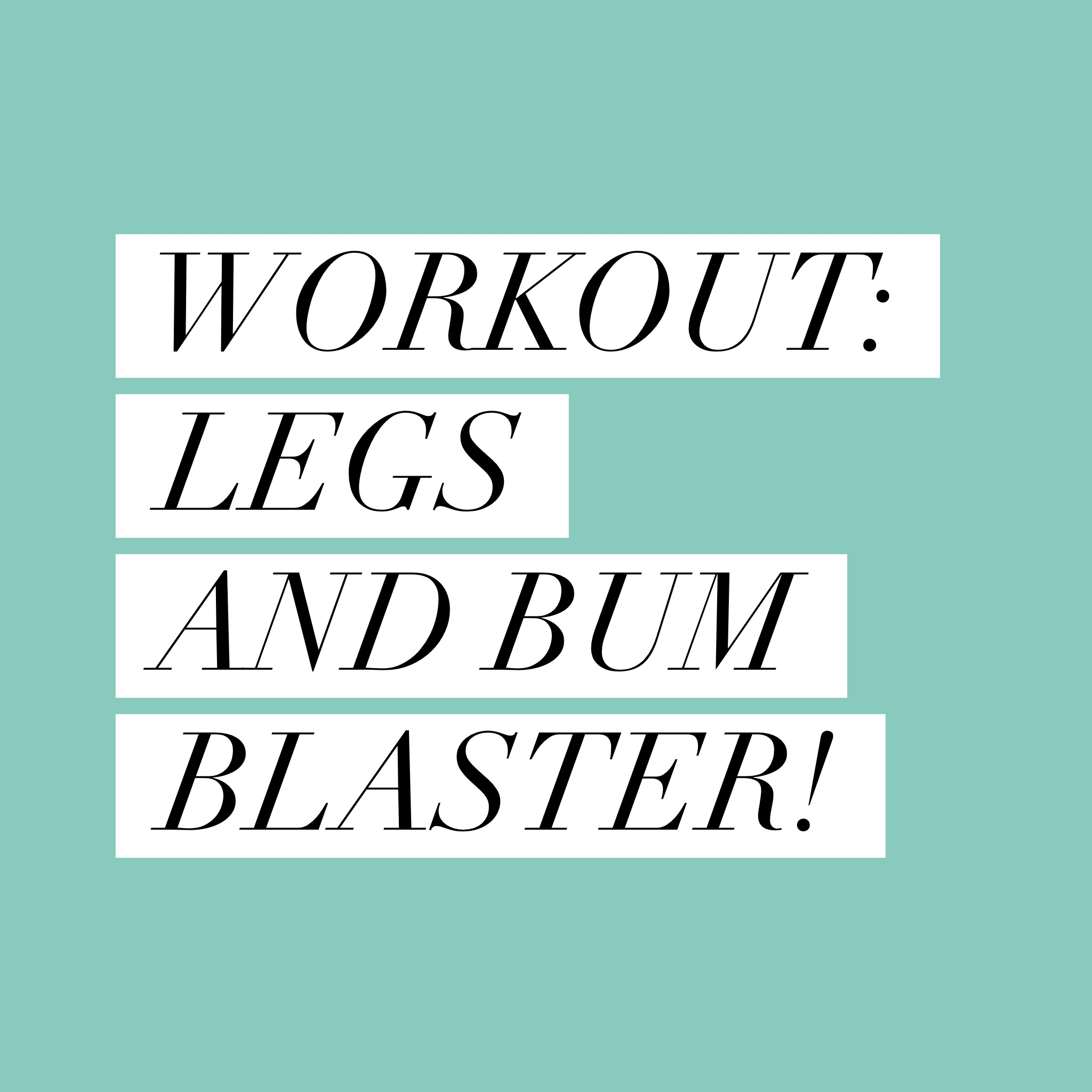 Workout: Legs and Bum Blaster